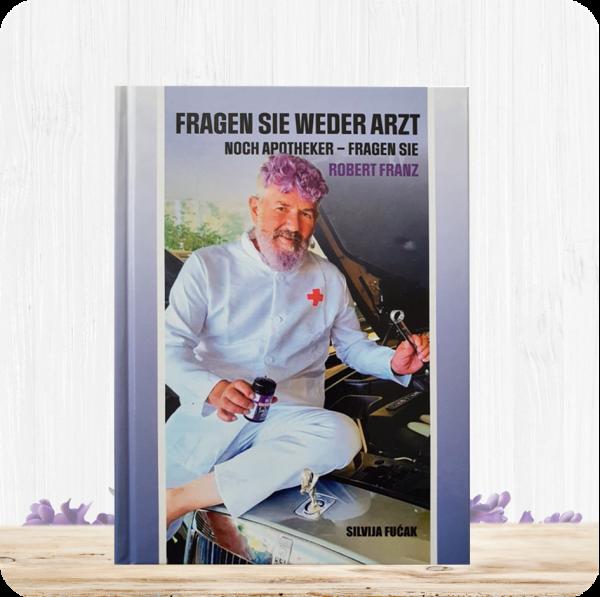 """""""Fragen Sie weder Arzt noch Apotheker – Fragen Sie Robert Franz"""""""